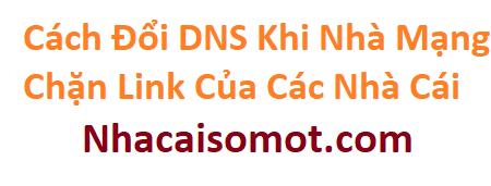 Cách Đổi DNS Để Vào Được Các Link Chặn