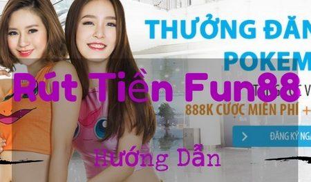 Hướng Dẫn Rút Tiền Vào Nhà Cái Fun88