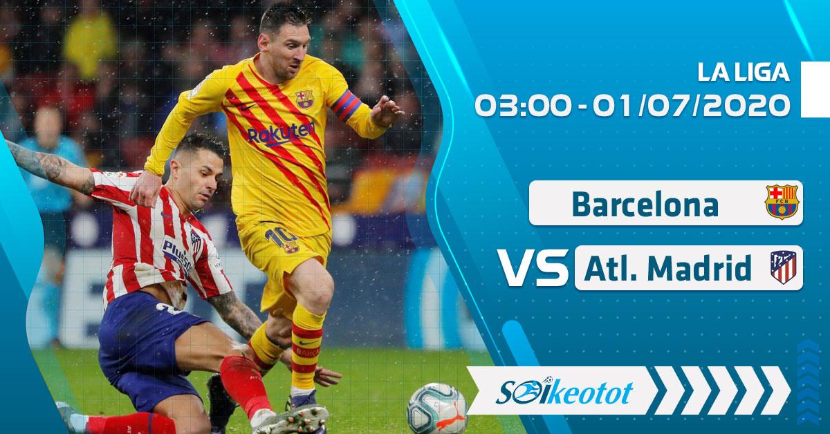 soi-keo-barcelona-vs-atl-madrid-luc-3h-ngay-1-7-2020