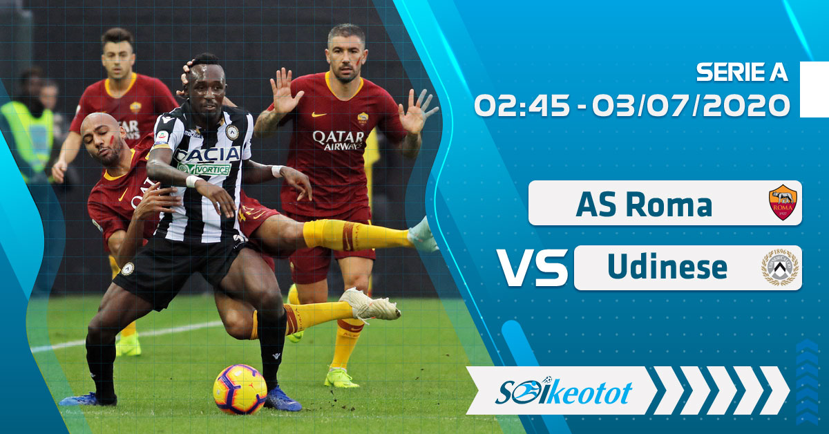 soi-keo-as-roma-vs-udinese-luc-2h45-ngay-3-7-2020